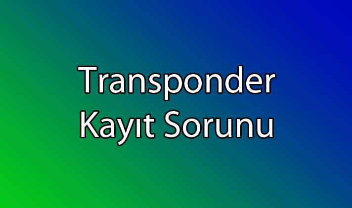 Transponder Kayıt Sorunu